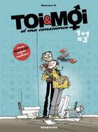 Couverture du livre « Toi & moi et ma conscience t.3 ; 1+1=3 » de Monsieur B. et Angus aux éditions Drugstore