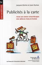 Couverture du livre « Publicités à la carte ; pour un choix stratégique des médias publicitaires » de Jean Dumas et Jacques Dorion aux éditions Pu De Montreal