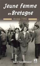 Couverture du livre « Jeune femme en Bretagne ; années 1960 » de Eliane Faucon-Dumont aux éditions Editions Sutton