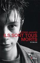 Couverture du livre « Ils sont tous morts » de Antoine Jaquier aux éditions L'age D'homme