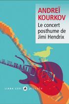 Couverture du livre « Le concert posthume de Jimi Hendrix » de Andrei Kourkov aux éditions Liana Levi