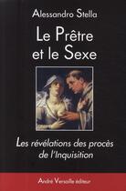 Couverture du livre « Le prêtre et le sexe ; les révélations des procés de l'Inquisition » de Alessandro Stella aux éditions Andre Versaille
