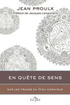 Couverture du livre « En quête de sens ; sur les traces du Dieu cosmique » de Jean Proulx aux éditions Le Jour
