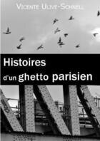 Couverture du livre « Histoires D'Un Ghetto Parisien » de Vincente Ulive-Schne aux éditions Kirographaires