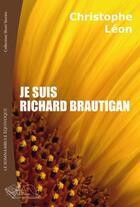 Couverture du livre « Je suis Richard Brautigan » de Christophe Leon aux éditions Le Somnambule Equivoque