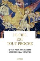 Couverture du livre « Le ciel est tout proche ; 15 clés pour comprendre le livre de l'Apocalypse » de Alain Quilici aux éditions Artege