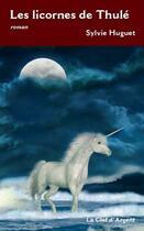 Couverture du livre « Les licornes de Thulé » de Sylvie Huguet aux éditions La Clef D'argent