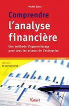 Couverture du livre « Comprendre l'analyse financière ; une méthode d'apprentissage pour tous les acteurs de l'entreprise (6e édition) » de Michel Salva aux éditions Vuibert