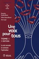 Couverture du livre « Une voix pour tous t.1 ; la voix normale et comment l'optimiser (3e édition) » de Genevieve Heuillet-Martin et Helene Garson-Bavard et Anne Legre aux éditions Solal