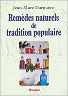Couverture du livre « Remedes Naturels De Tradition Populaire » de Jean-Marc Darguere aux éditions Dangles
