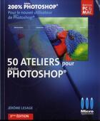 Couverture du livre « 50 ateliers Photoshop » de Jerome Lesage aux éditions Micro Application