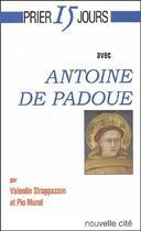 Couverture du livre « Prier 15 jours avec... ; Antoine de Padoue » de Valentin Strappazzon et Pio Murat aux éditions Nouvelle Cite