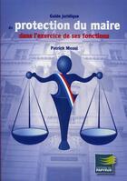 Couverture du livre « Guide juridique de protection du maire dans l'exercice de ses fonctions » de Patrick Mozol aux éditions Papyrus