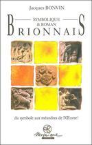 Couverture du livre « Brionnais symbolique & roman ; du symbole aux méandres de l'Oeuvre ! » de Jacques Bonvin aux éditions Mosaique