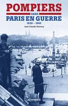 Couverture du livre « Pompiers dans Paris en guerre (1939-1945) » de Jean-Claude Demory aux éditions Altipresse