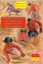 Couverture du livre « Les Peintres En Provence Et Sur La Cote D'Azur Pendant La Seconde Guerre Mondiale » de Mireille Pinsseau aux éditions La Thune