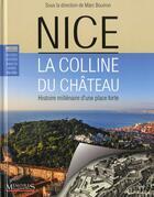 Couverture du livre « Nice, la colline du château : histoire millénaire d'une place forte » de Marc Bouiron aux éditions Memoires Millenaires