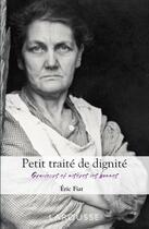 Couverture du livre « Petit traité de dignité ; grandeurs et misères des hommes » de Eric Fiat aux éditions Larousse