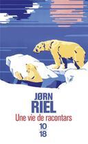Couverture du livre « Une vie de racontars » de Jorn Riel aux éditions 10/18