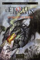 Couverture du livre « L'étoile d'Elnakin t.1 ; le dragon du fleuve » de Florence Hinckel aux éditions Oskar