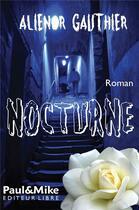 Couverture du livre « Nocturne » de Alienor Gauthier aux éditions Paul & Mike