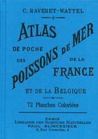 Couverture du livre « Atlas de poche des poissons de mer de la France et de la Belgique » de Casimir Raveret-Wattel et Aime Bessin aux éditions Bibliomane