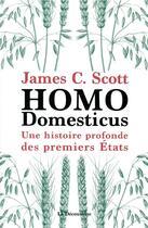 Couverture du livre « Homo domesticus ; une histoire profonde des premiers Etats » de James C. Scott aux éditions La Decouverte