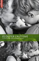 Couverture du livre « Écouter l'autisme ; le livre d'une mère d'enfant autiste » de Anne Idoux-Thivet aux éditions Autrement