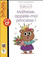 Couverture du livre « Les filous du CP T.5 ; maîtresse, appelle-moi princesse ! » de Aurore Damant et Mr Tan aux éditions Bayard Jeunesse