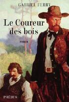 Couverture du livre « Le coureur des bois » de Gabriel Ferry aux éditions Phebus