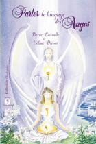 Couverture du livre « Parler le langage des anges » de Pierre Lassalle et Celine Divoor aux éditions Sophiakalia