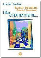 Couverture du livre « Néo chamanisme » de Michel Nachez aux éditions Neo Cortex