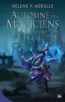 Couverture du livre « L'automne des magiciens T.1 ; la fugitive » de Helene P. Merelle aux éditions Bragelonne
