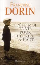 Couverture du livre « Prête-moi ta vie pour t'écrire la-haut » de Francoise Dorin aux éditions Flammarion