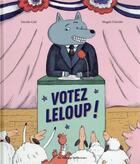 Couverture du livre « Votez Leloup ! » de Davide Cali et Magali Clavelet aux éditions Casterman