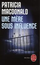 Couverture du livre « Une mère sous influence » de Patricia Macdonald aux éditions Lgf