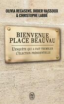Couverture du livre « Bienvenue Place Beauvau ; l'enquête qui a fait trembler l'élection présidentielle » de Olivia Recasens et Didier Hassoux et Christophe Labbe aux éditions J'ai Lu