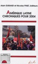 Couverture du livre « Amerique Latine ; Chroniques Pour 2004 » de Alain Durand et Nicolas Pinet aux éditions Harmattan