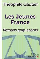 Couverture du livre « Les jeunes france - romans goguenards » de Theophile Gautier aux éditions Ligaran