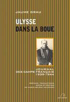Couverture du livre « Ulysse dans la boue ; journal des camps français 1939-1944 » de Jaume Grau aux éditions Mare Nostrum