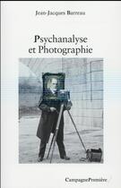 Couverture du livre « Psychanalyse et photographie » de Jean-Jacques Barreau aux éditions Campagne Premiere