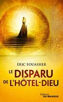 Couverture du livre « Le disparu de l'hôtel dieu » de Eric Fouassier aux éditions Editions Du Masque