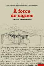 Couverture du livre « À force de signes ; travailler avec Louis Marin » de Collectif et Alain Cantillon et Pierre-Antoine Fabre aux éditions Ehess