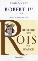 Couverture du livre « Robert 1er ; 922-923 » de Ivan Gobry aux éditions Pygmalion