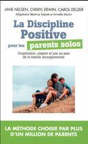 Couverture du livre « La discipline positive pour les parents solos ; coopération, respect et joie au sein de la famille monoparentale » de Jane Nelsen aux éditions Toucan