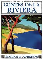 Couverture du livre « Contes de la riviera ; folklore du pays mentonnais » de James Bruyn Andrews aux éditions Auberon
