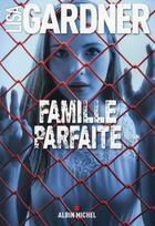 Couverture du livre « Famille parfaite » de Lisa Gardner aux éditions Albin Michel