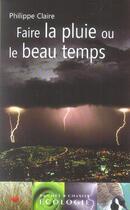 Couverture du livre « Faire la pluie et le beau temps » de Philippe Claire aux éditions Buchet Chastel