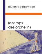 Couverture du livre « Le temps des orphelins » de Laurent Sagalovitsch aux éditions Buchet Chastel