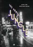 Couverture du livre « Les années jungle ; l'Amérique des années 20 » de Michel Le Bris et Patrice Blanc-Francard aux éditions Naive